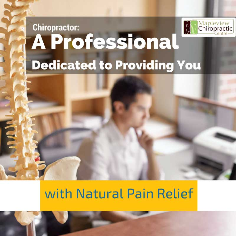 Chiropractor: A Professional Dedicated to Providing You with Natural Pain Relief