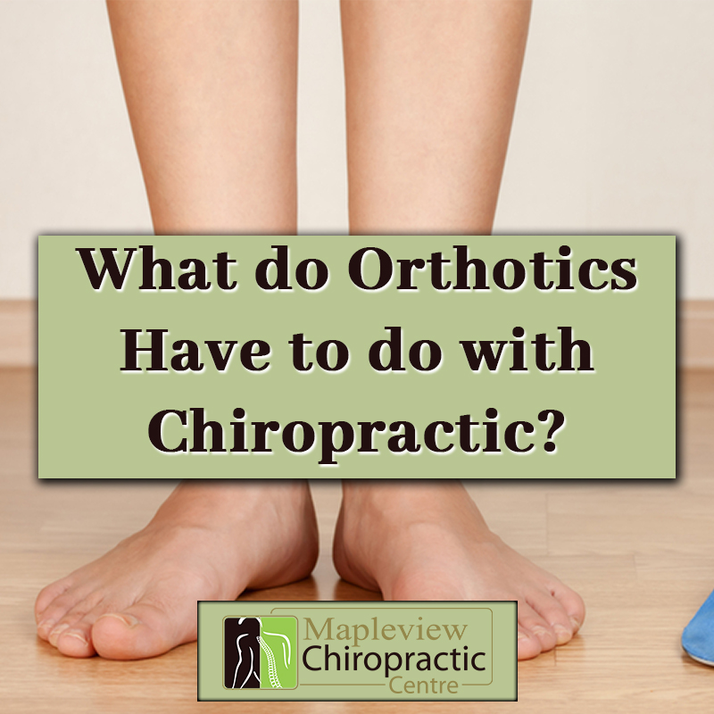 What do Orthotics Have to do with Chiropractic?